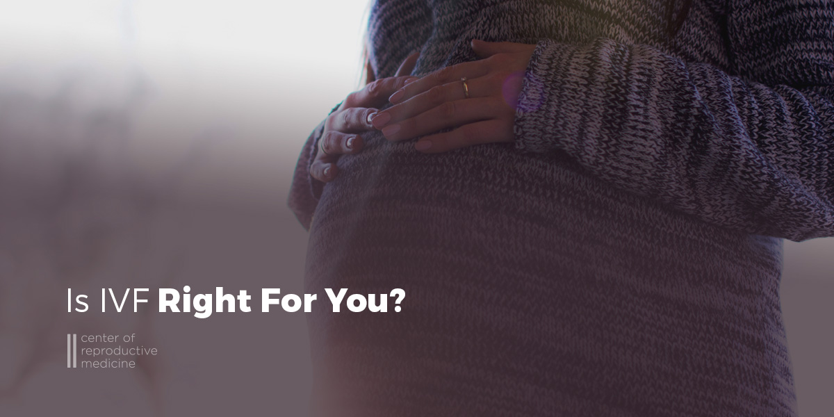 Is IVF Right For You?